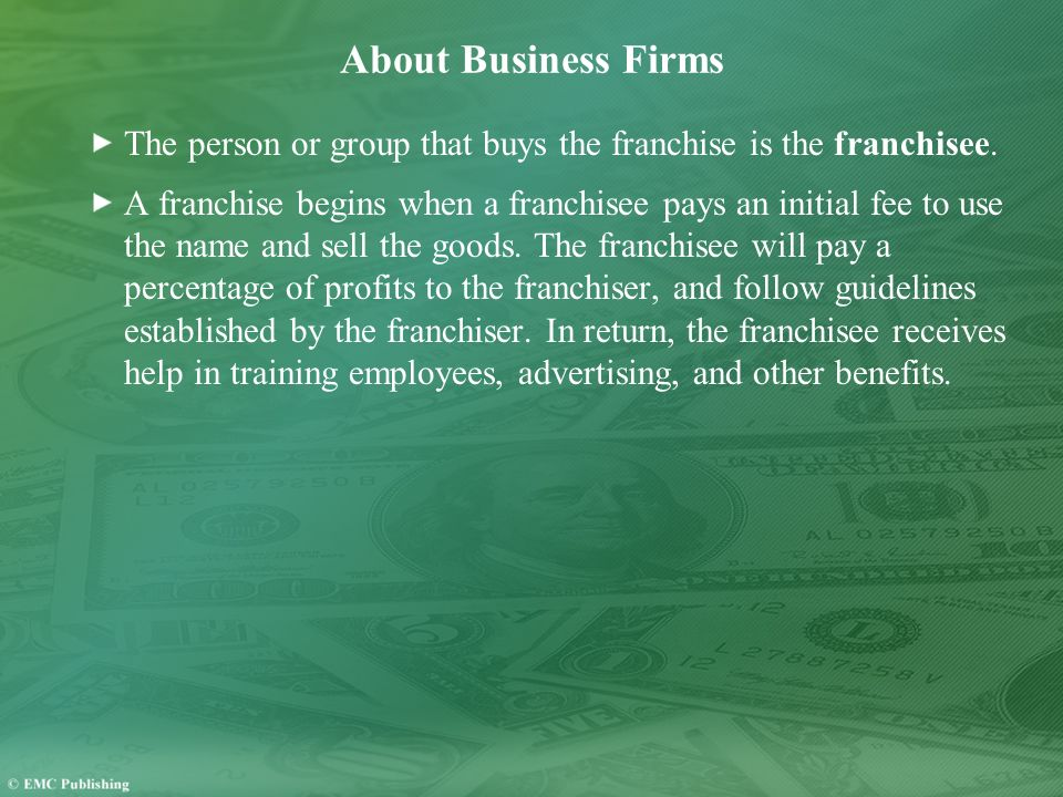 About Business Firms The person or group that buys the franchise is the franchisee.
