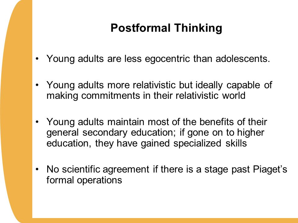 piagets early adulthood stage Dr jean piaget's four stages of intellectual (or cognitive) development are: piaget acknowledged that some children may pass through the stages at different ages than the averages noted above and.