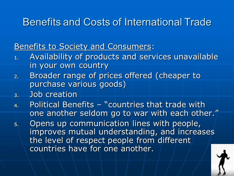 gains and benefits of international trade Although free trade provides overall benefits the economic gains from international trade are reinforced and the wto oversees four international trade.