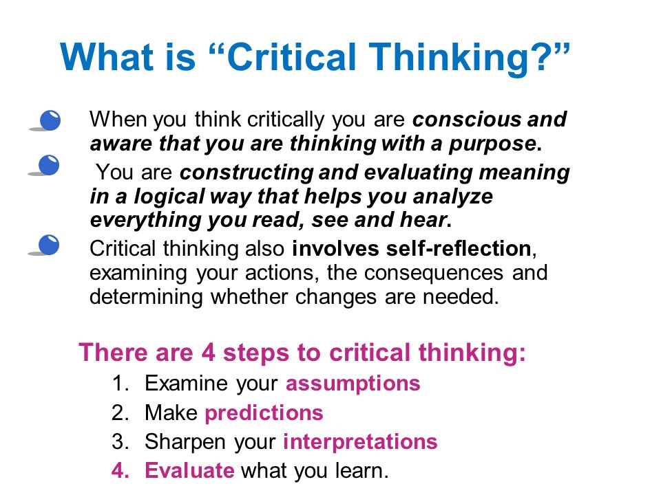 4 steps of critical thinking With all the information we're faced with every day, it can be hard to know what's what these seven steps will help you improve your critical thinking.