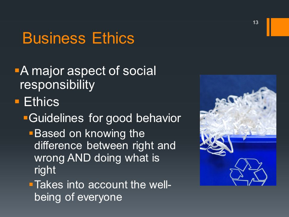 Business Ethics A major aspect of social responsibility Ethics