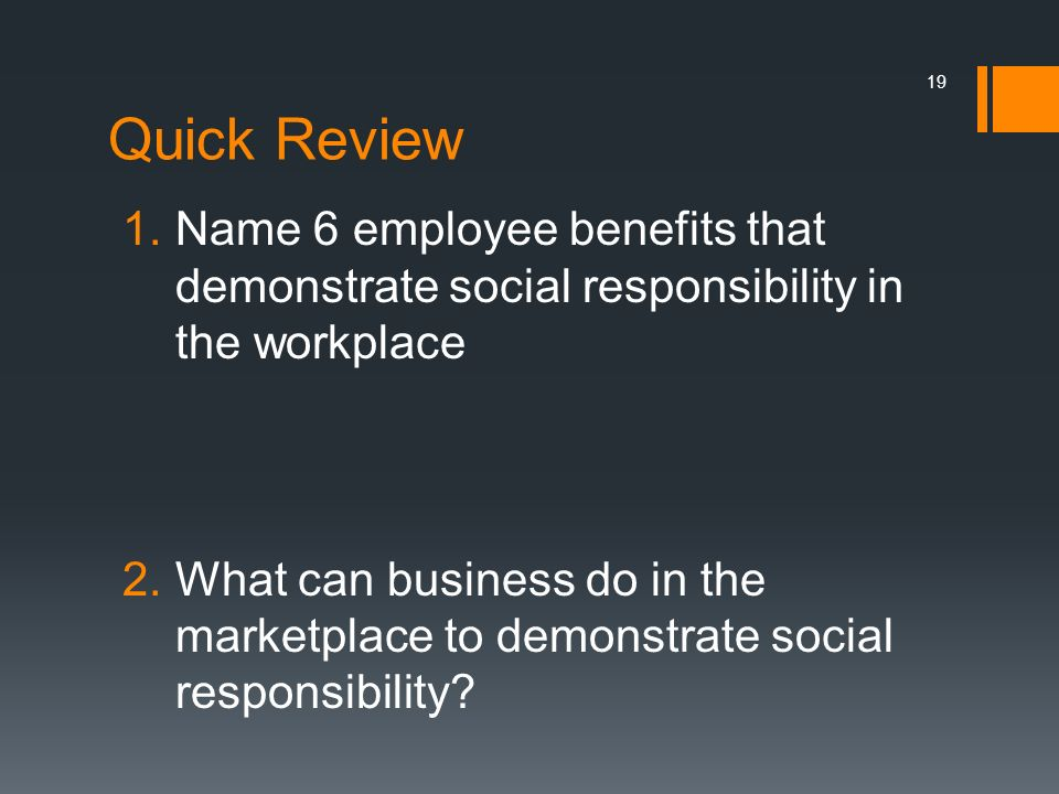 Quick Review Name 6 employee benefits that demonstrate social responsibility in the workplace.