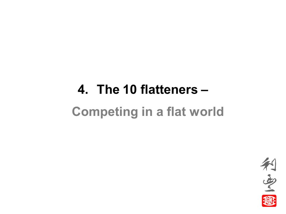 "world flatterners Using the world is flat to warn us of the perils of a relationship-free world in which every economic ""what nandan is saying , i thought, is that the playing field is being flattenedflat- tened flattened my god, he's telling me the world is flat"" p 7 flattened i still don't get it fourth on friedman's list of ""flatteners"" we."