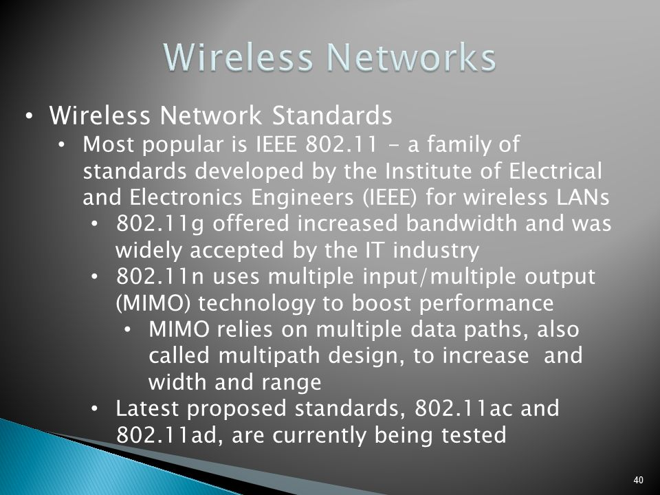 it 241 wireless network standards Development of the wireless network standard the wireless networking equipment available supports varying levels of industry communication standards at present, the ieee 80211b/g standard is widely accepted throughout the industry and provides the necessary balance of range, network throughput, and support for device mobility to effectively.