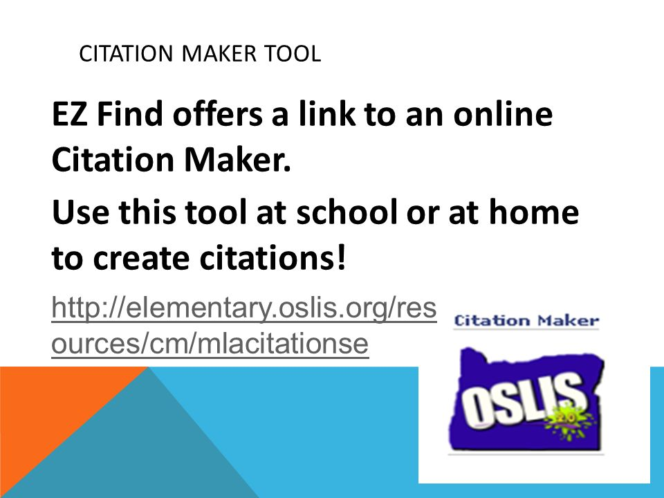 Citation Maker Tool EZ Find offers a link to an online Citation Maker. Use this tool at school or at home to create citations!