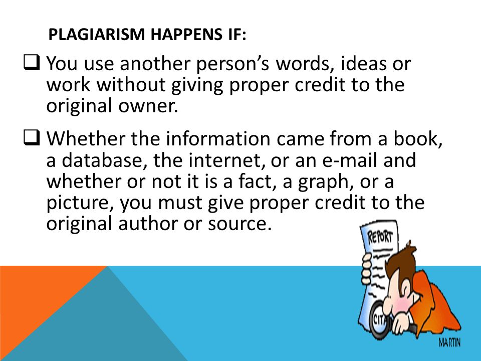 Plagiarism happens if: