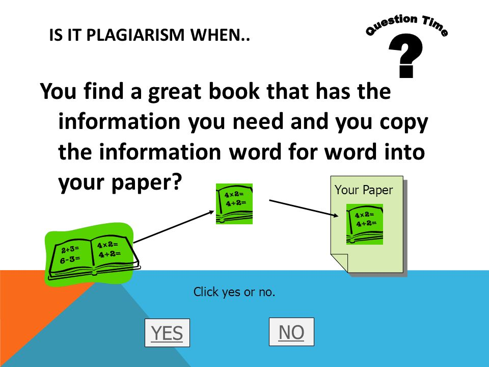 Question Time. Is it plagiarism when..