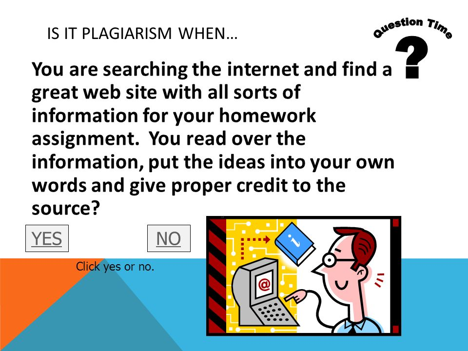 Question Time. Is it plagiarism when…