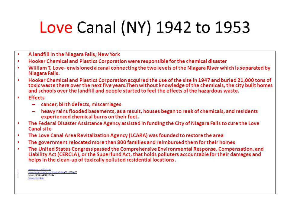 Love Canal (NY) 1942 to 1953 A landfill in the Niagara Falls, New York