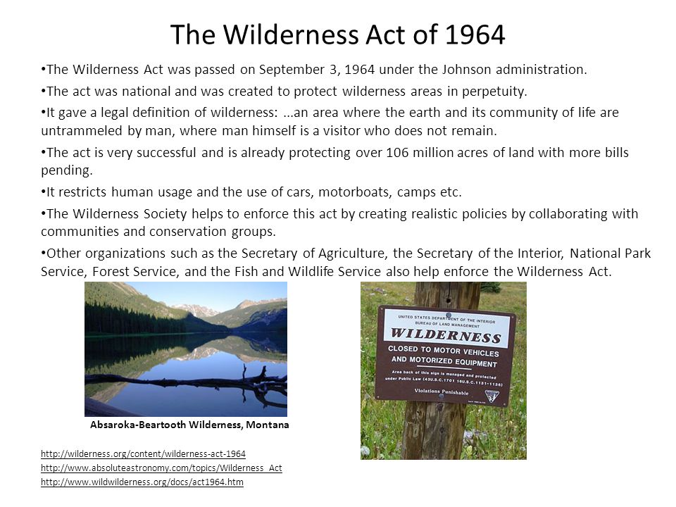 The Wilderness Act of 1964 The Wilderness Act was passed on September 3, 1964 under the Johnson administration.