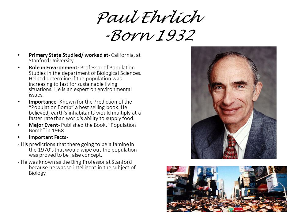 Paul Ehrlich -Born 1932 Primary State Studied/ worked at- California, at Stanford University.