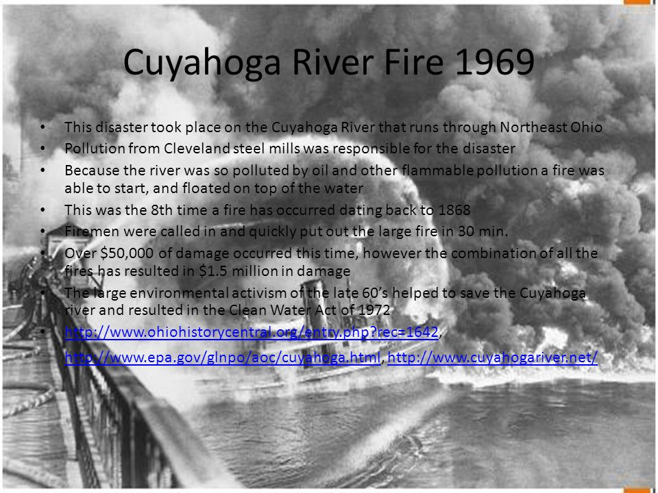 Cuyahoga River Fire 1969 This disaster took place on the Cuyahoga River that runs through Northeast Ohio.