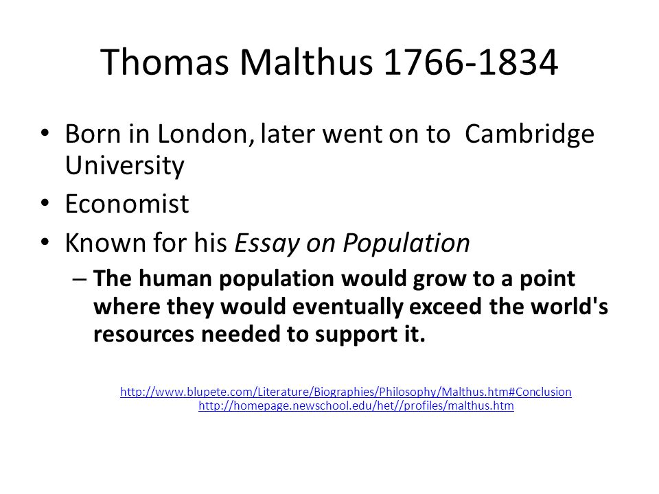 Thomas Malthus Born in London, later went on to Cambridge University. Economist. Known for his Essay on Population.