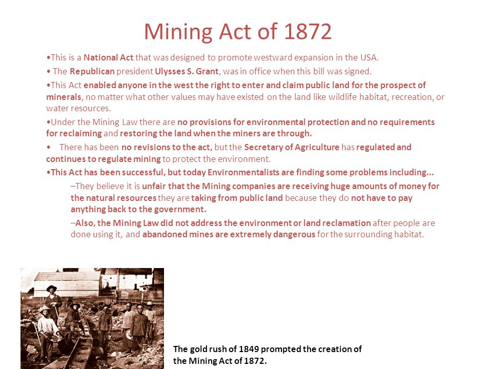 Mining Act of 1872 This is a National Act that was designed to promote westward expansion in the USA.