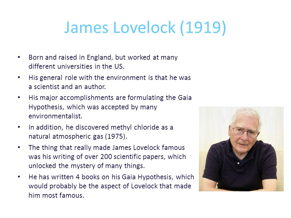 James Lovelock (1919) Born and raised in England, but worked at many different universities in the US.