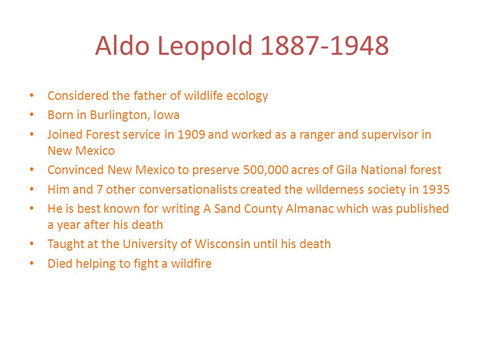 Aldo Leopold 1887-1948 Considered the father of wildlife ecology