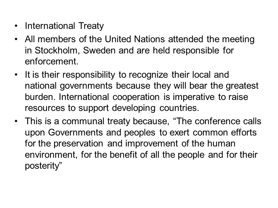 International Treaty All members of the United Nations attended the meeting in Stockholm, Sweden and are held responsible for enforcement.