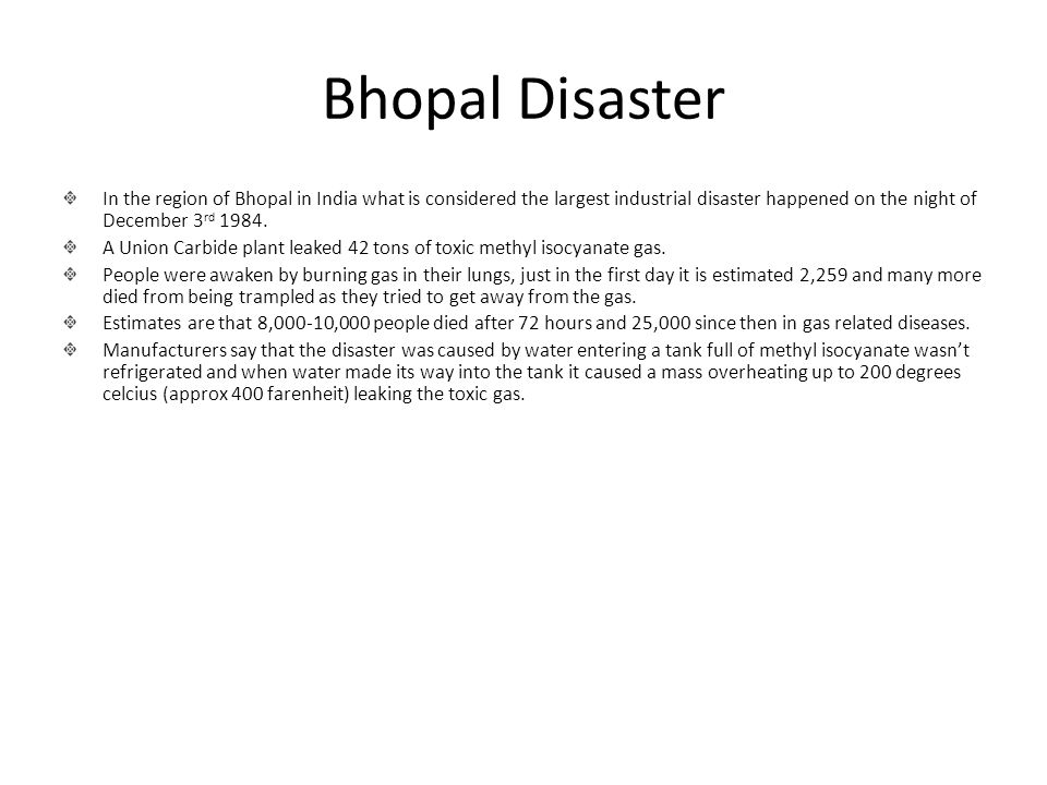 Bhopal Disaster In the region of Bhopal in India what is considered the largest industrial disaster happened on the night of December 3rd 1984.