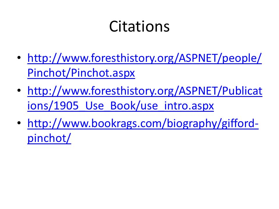 Citations http://www.foresthistory.org/ASPNET/people/Pinchot/Pinchot.aspx.
