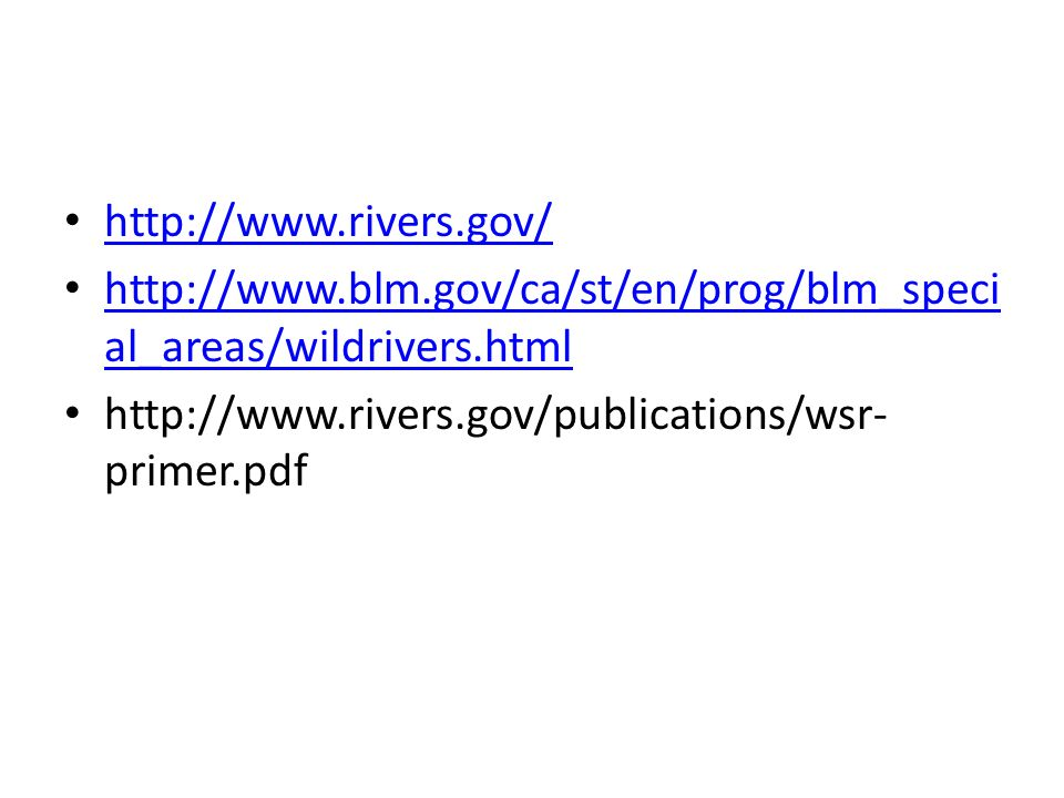http://www.rivers.gov/ http://www.blm.gov/ca/st/en/prog/blm_special_areas/wildrivers.html.
