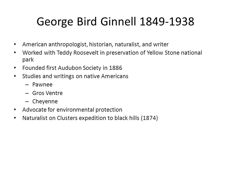 George Bird Ginnell American anthropologist, historian, naturalist, and writer.