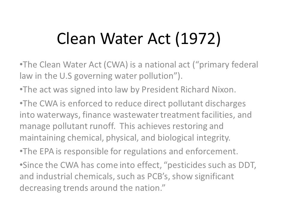 Clean Water Act (1972) The Clean Water Act (CWA) is a national act ( primary federal law in the U.S governing water pollution ).