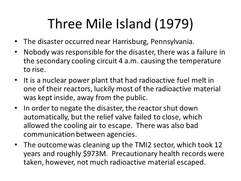 Three Mile Island (1979) The disaster occurred near Harrisburg, Pennsylvania.