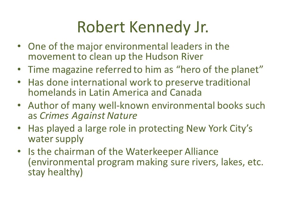 Robert Kennedy Jr. One of the major environmental leaders in the movement to clean up the Hudson River.