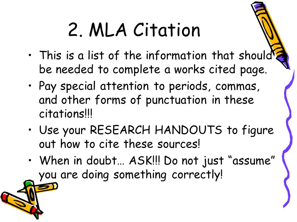 2. MLA Citation This is a list of the information that should be needed to complete a works cited page.