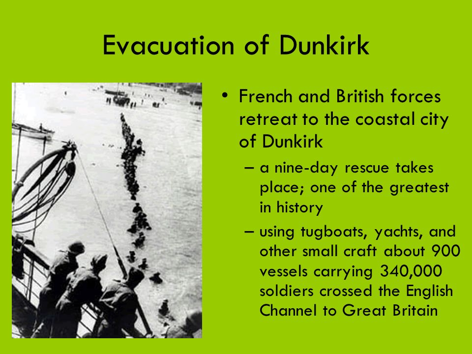 Evacuation of Dunkirk French and British forces retreat to the coastal city of Dunkirk.