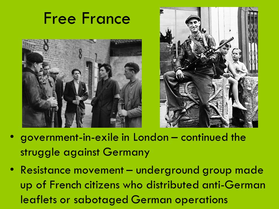 Free France government-in-exile in London – continued the struggle against Germany.