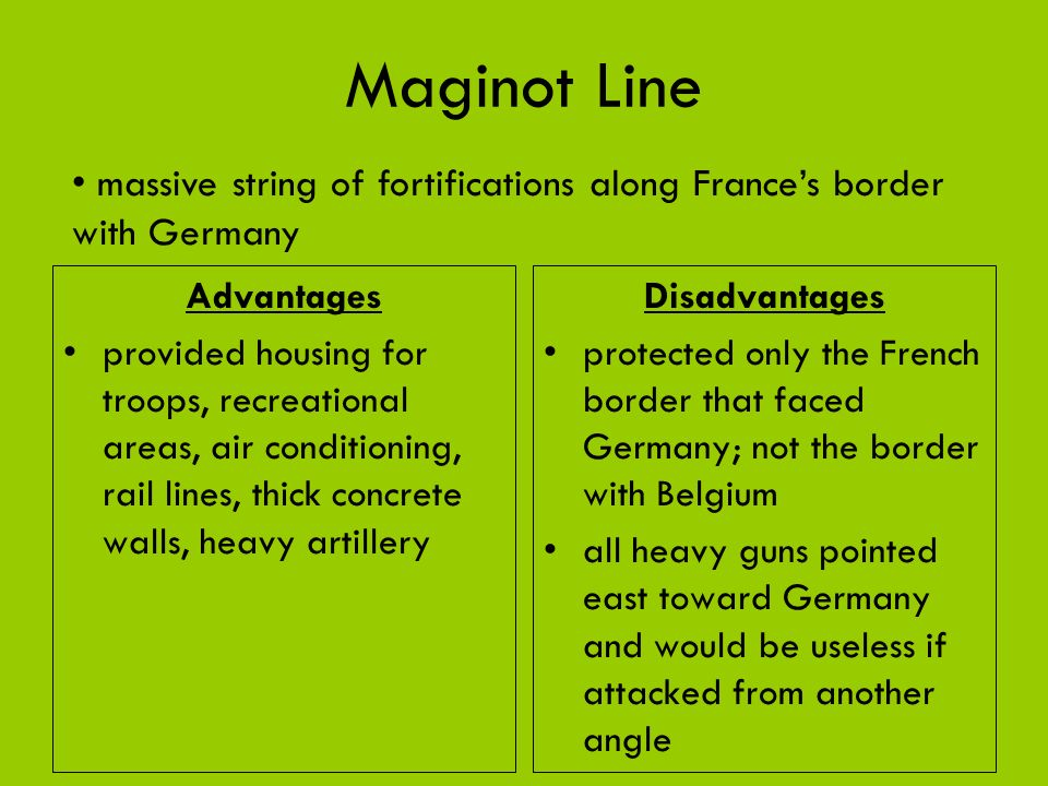 Maginot Line massive string of fortifications along France's border with Germany. Advantages.