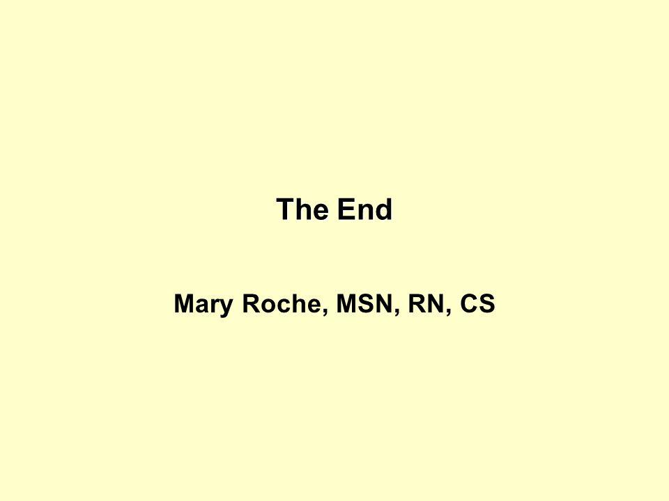 The End Mary Roche, MSN, RN, CS