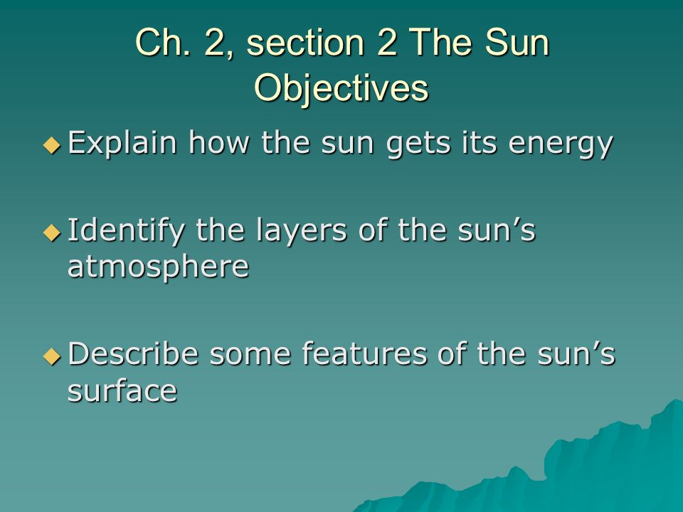 Ch. 2, section 2 The Sun Objectives
