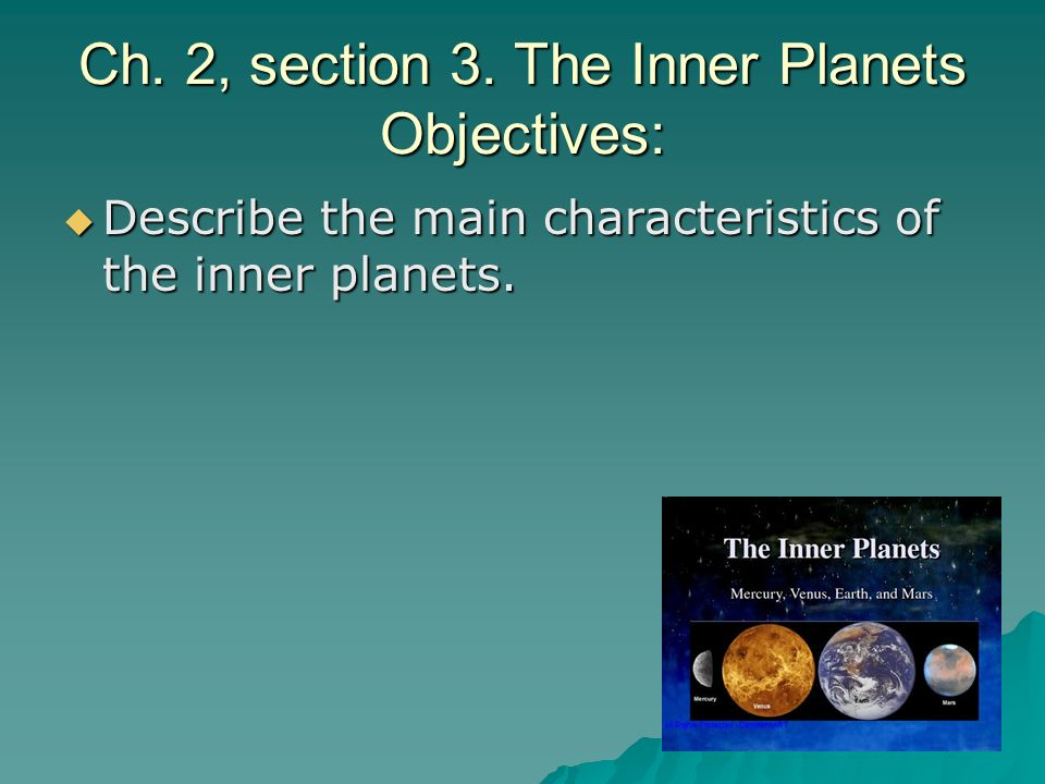 Ch. 2, section 3. The Inner Planets Objectives: