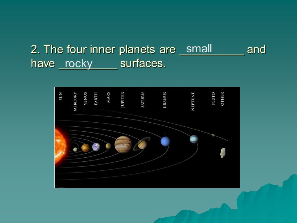 2. The four inner planets are __________ and have _________ surfaces.