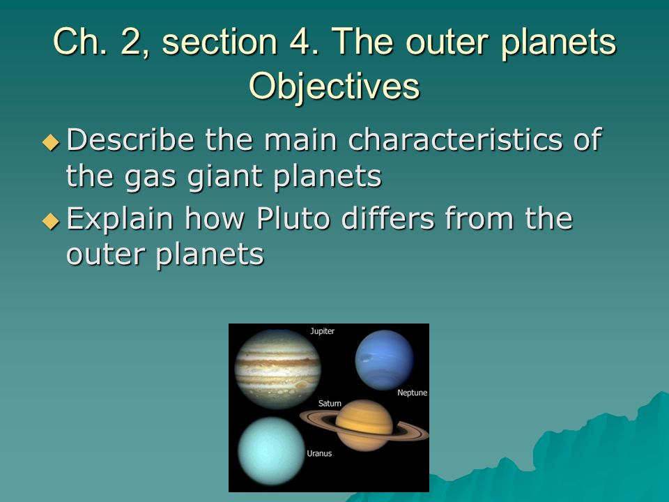 Ch. 2, section 4. The outer planets Objectives