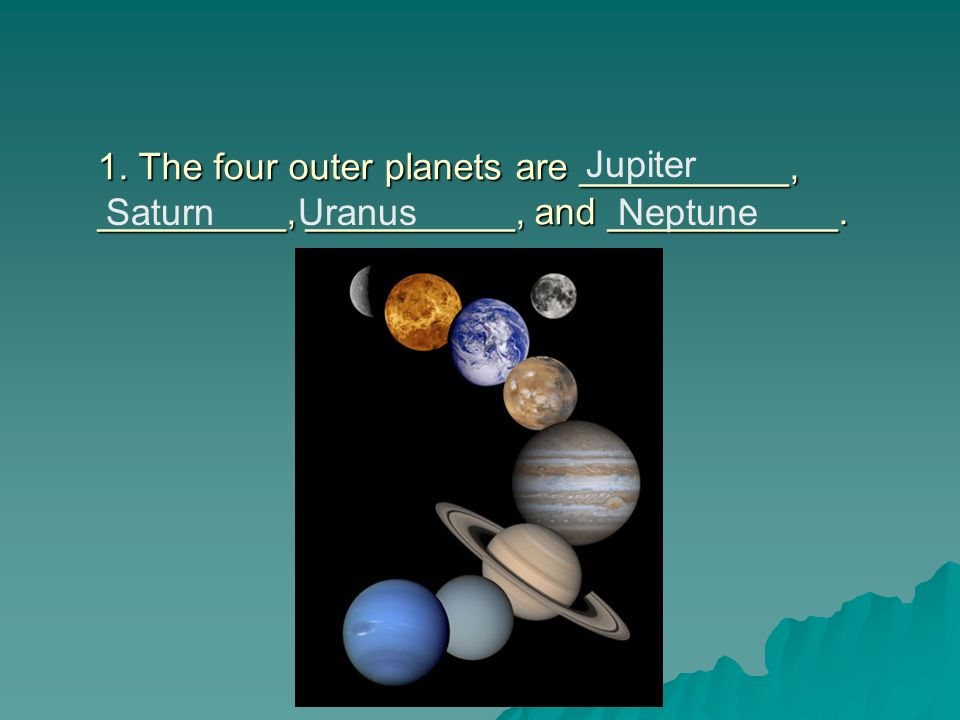 1. The four outer planets are __________, _________, __________, and ___________.