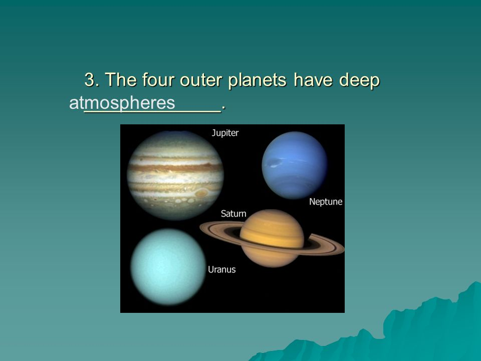 3. The four outer planets have deep _____________.