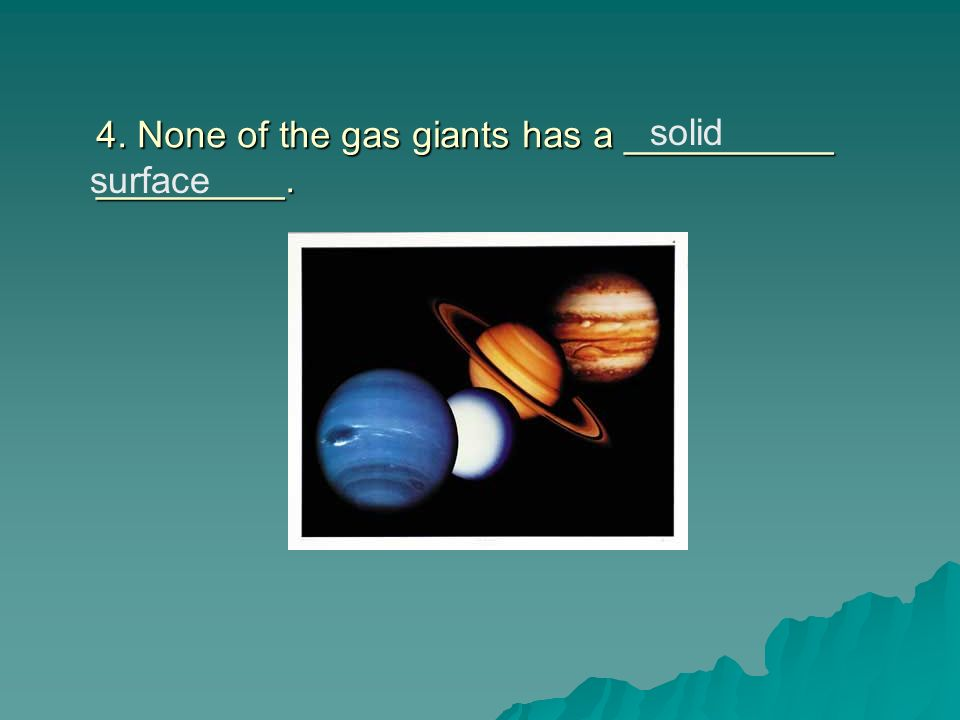 4. None of the gas giants has a __________ _________.