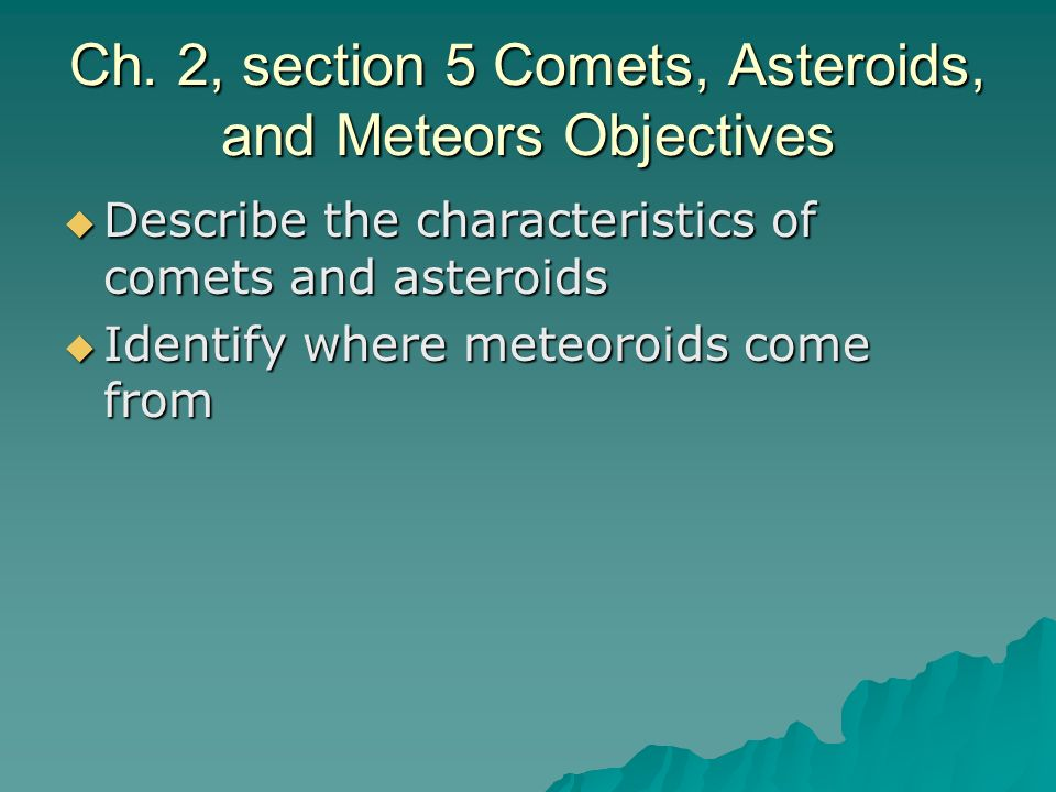 Ch. 2, section 5 Comets, Asteroids, and Meteors Objectives