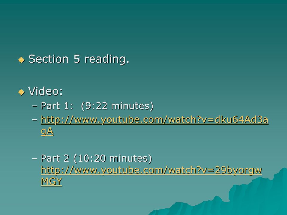 Section 5 reading. Video: Part 1: (9:22 minutes)