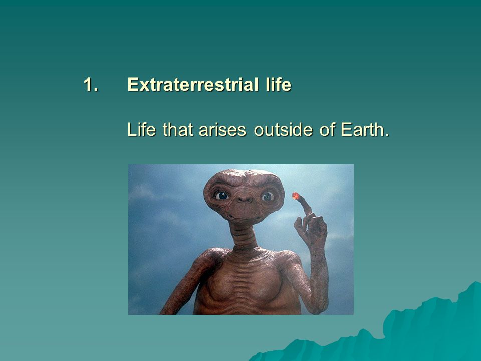 Extraterrestrial life Life that arises outside of Earth.
