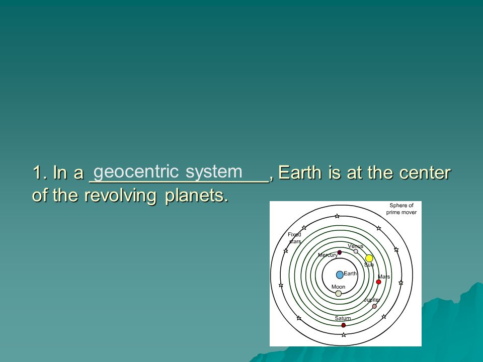 1. In a _________________, Earth is at the center of the revolving planets.