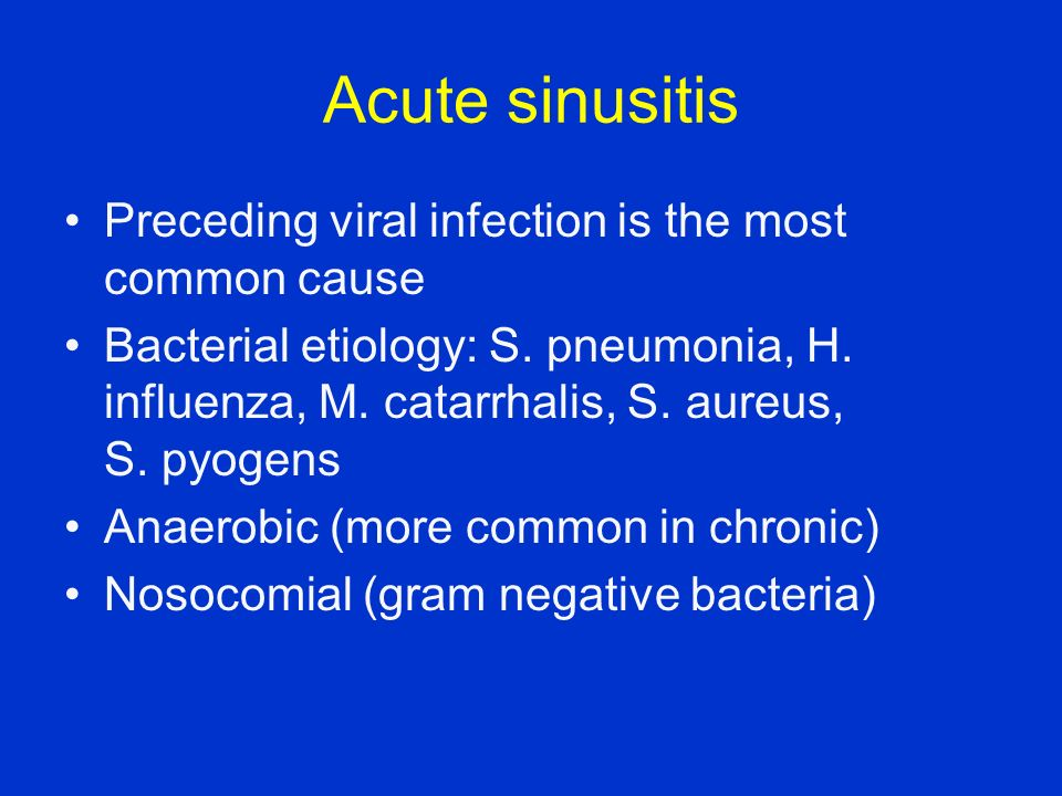 Acute sinusitis Preceding viral infection is the most common cause