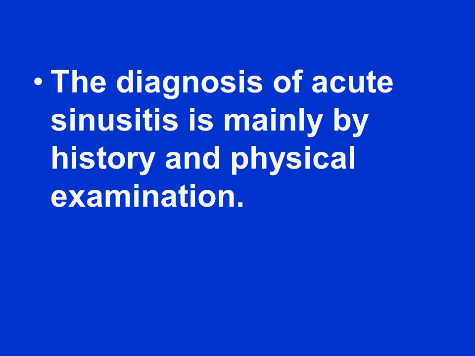 The diagnosis of acute sinusitis is mainly by history and physical examination.