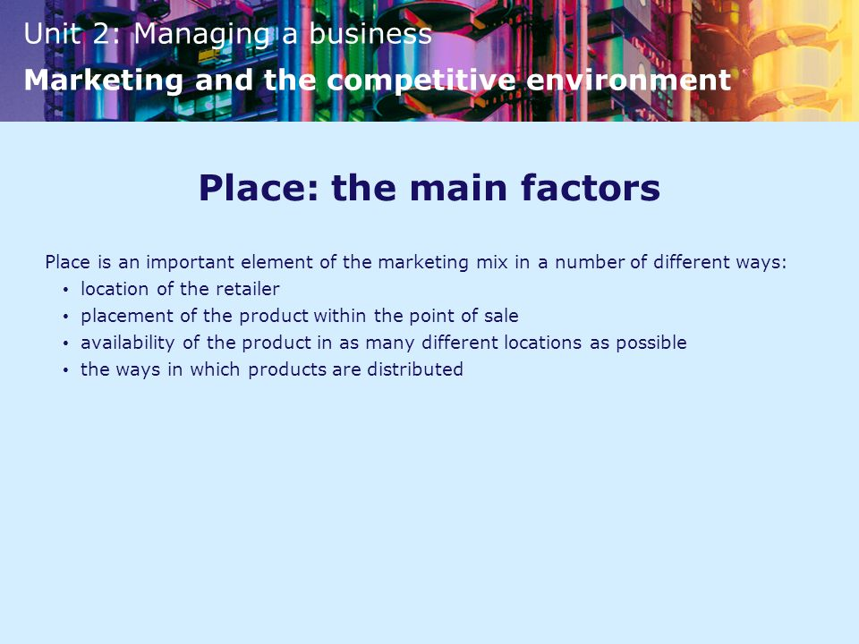 product and place factors in marketing Place factors place factors include what it takes to have a product available where customers can buy it and when they will be inclined to buy it which is as much of a timing concept as it is a location concept,.