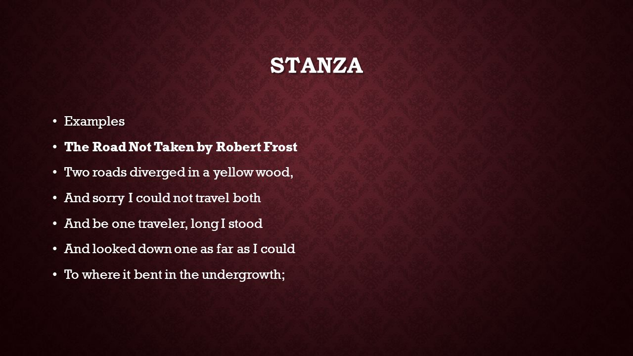 the analysis in the stanzas of the road not taken by robert frost In the poem the road not taken by: robert frost consist of four stanzas with five lines each there are few rhymes that occur, like in the first stanza, line one, three and four rhyme the words that rhyme is wood, stood and rhyme.