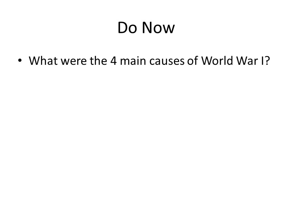 Do Now What were the 4 main causes of World War I? - ppt download
