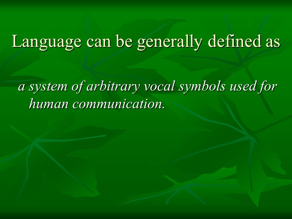 Language can be generally defined as